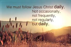 We must follow Christ DAILY, not occasionally - Copy